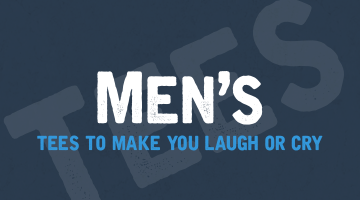 Men's Tees To Make You Laugh Or Cry