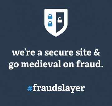 We're a secure site & go medieval on fraud.