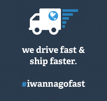 We drive fast & ship faster.